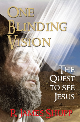 One Blinding Vision: The Quest to See Jesus by James Shupp